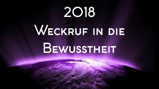 2018 - Weckruf in die Bewusstheit